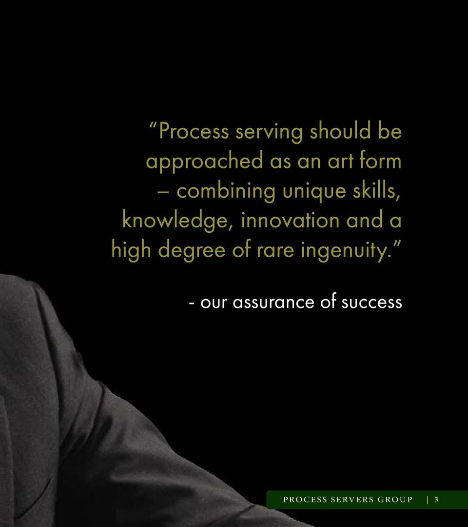 Process serving should be approached as an art form     combining unique skills, knowledge, innovation and a high degre...