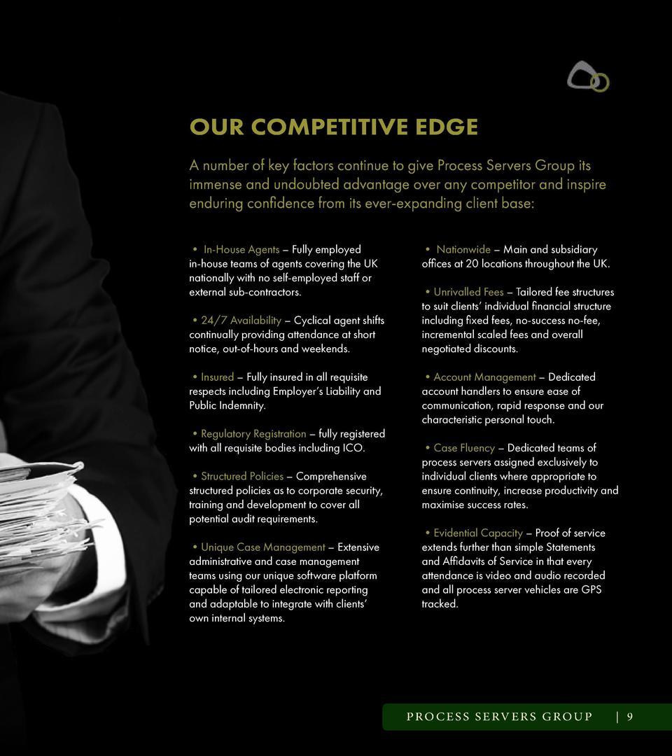 OUR COMPETITIVE EDGE A number of key factors continue to give Process Servers Group its immense and undoubted advantage ov...