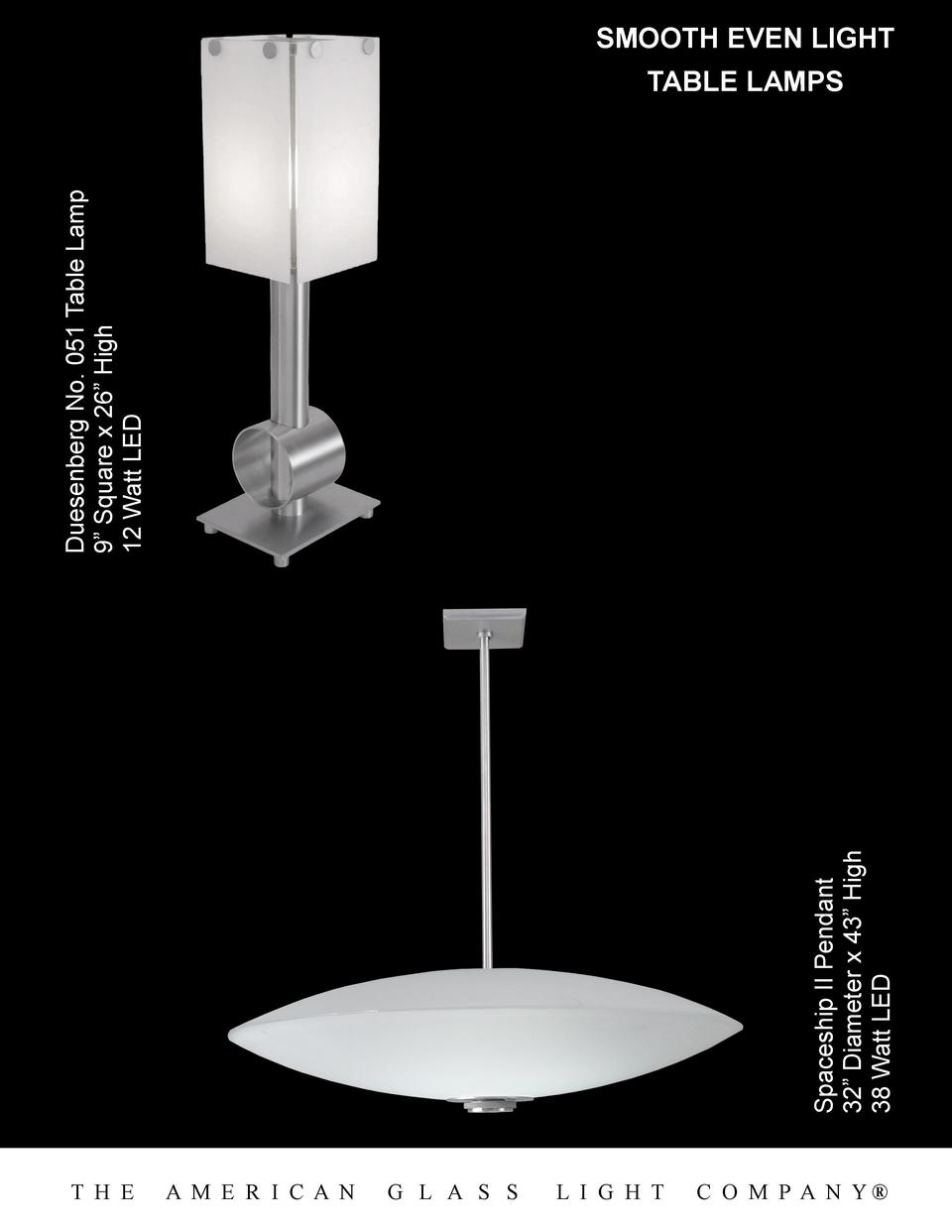 Spaceship II Pendant 32    Diameter x 43    High 38 Watt LED  Duesenberg No. 051 Table Lamp 9    Square x 26    High 12 Wa...