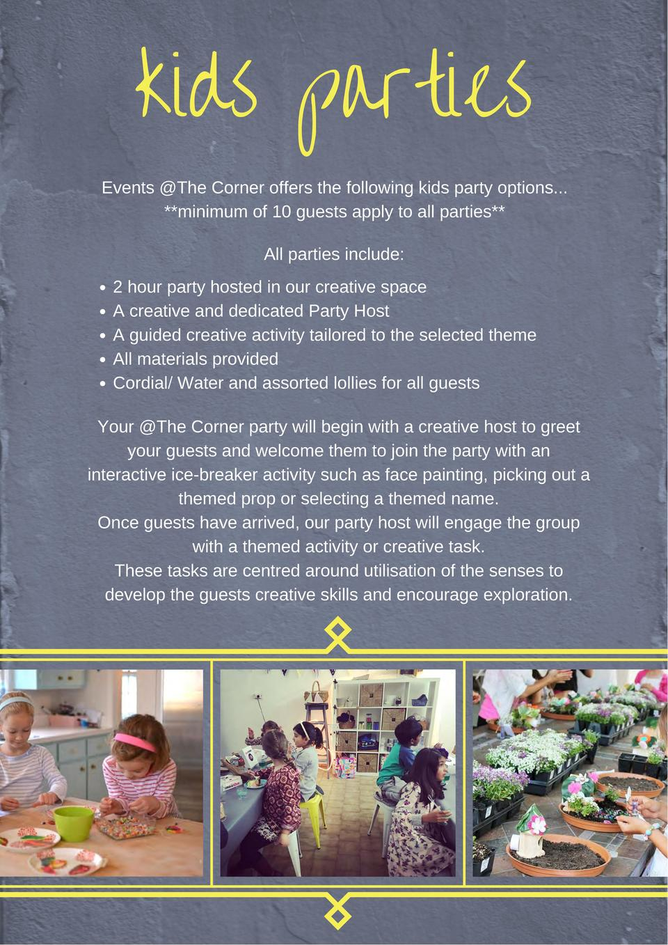 kids parties Events  The Corner offers the following kids party options...   minimum of 10 guests apply to all parties   A...