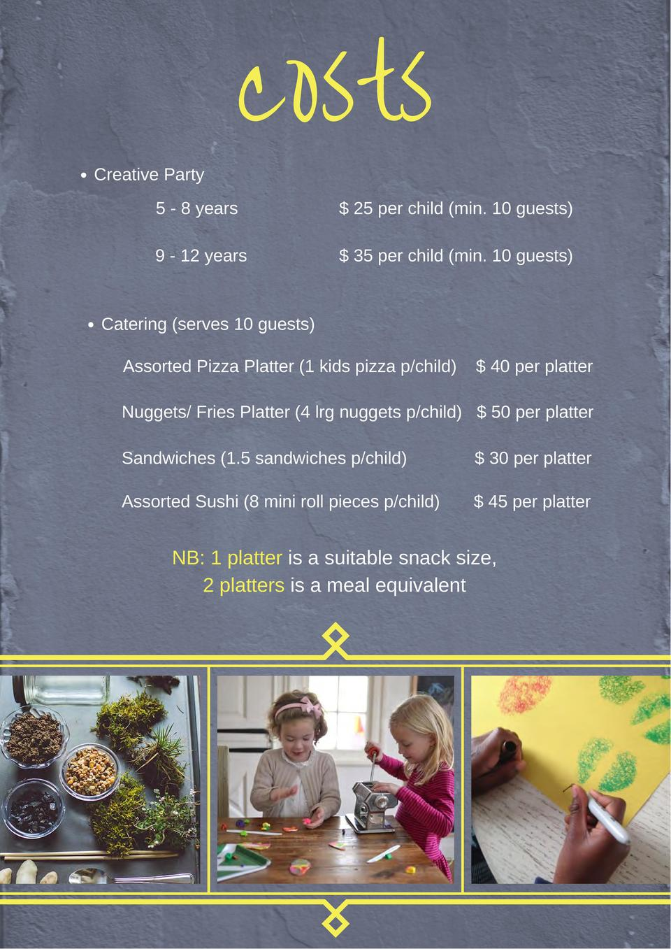Creative Party  costs  5 - 8 years    25 per child  min. 10 guests   9 - 12 years    35 per child  min. 10 guests   Cateri...
