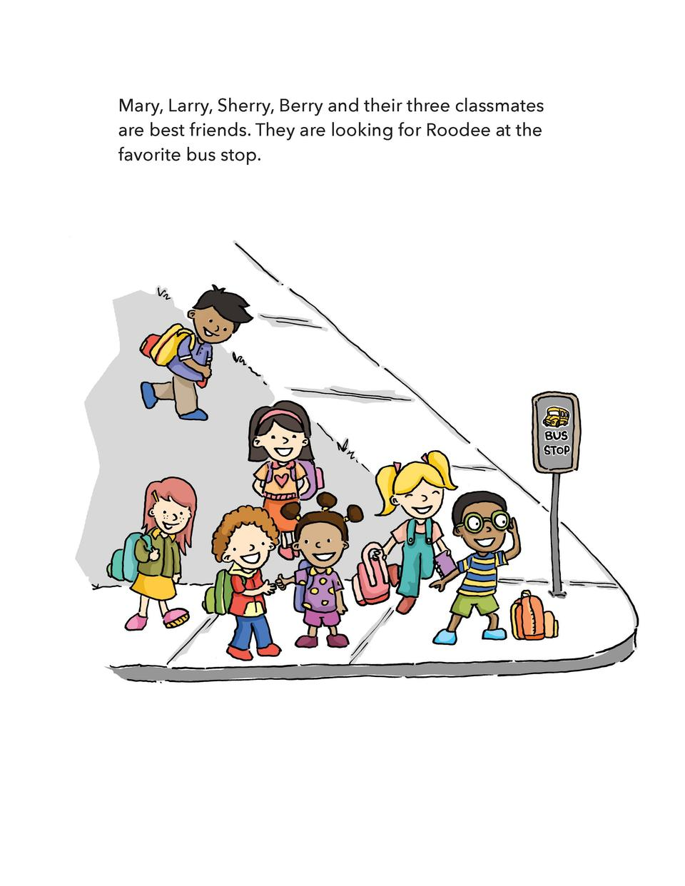 Mary, Larry, Sherry, Berry and their three classmates are best friends. They are looking for Roodee at the favorite bus st...