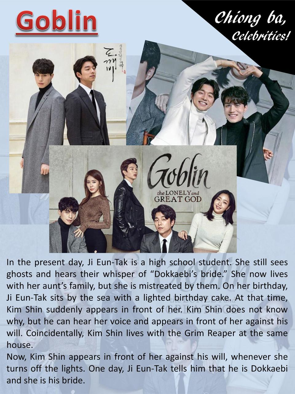 Chiong ba, Celebrities   In the present day, Ji Eun-Tak is a high school student. She still sees ghosts and hears their wh...