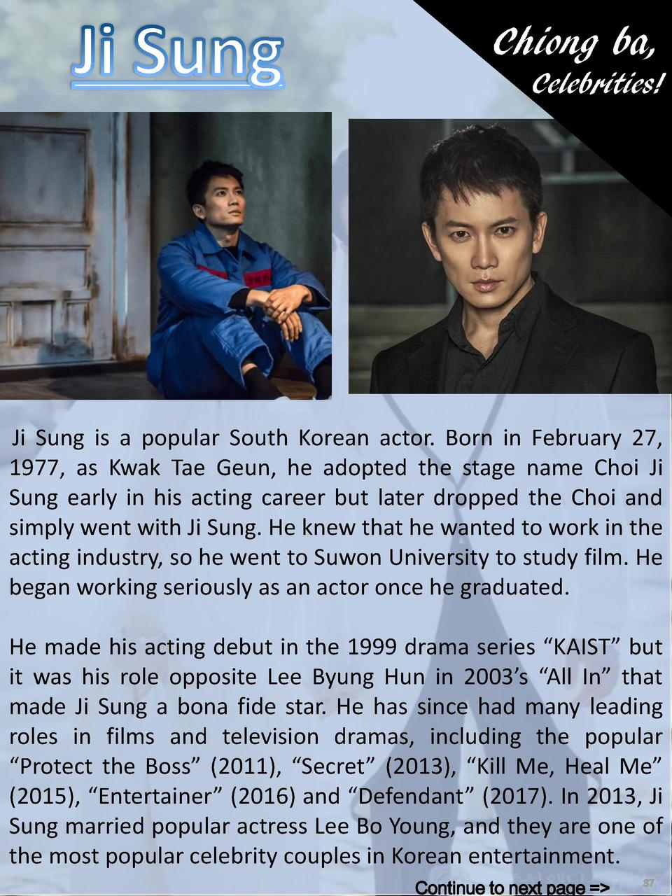 Chiong ba, Celebrities   Ji Sung is a popular South Korean actor. Born in February 27, 1977, as Kwak Tae Geun, he adopted ...