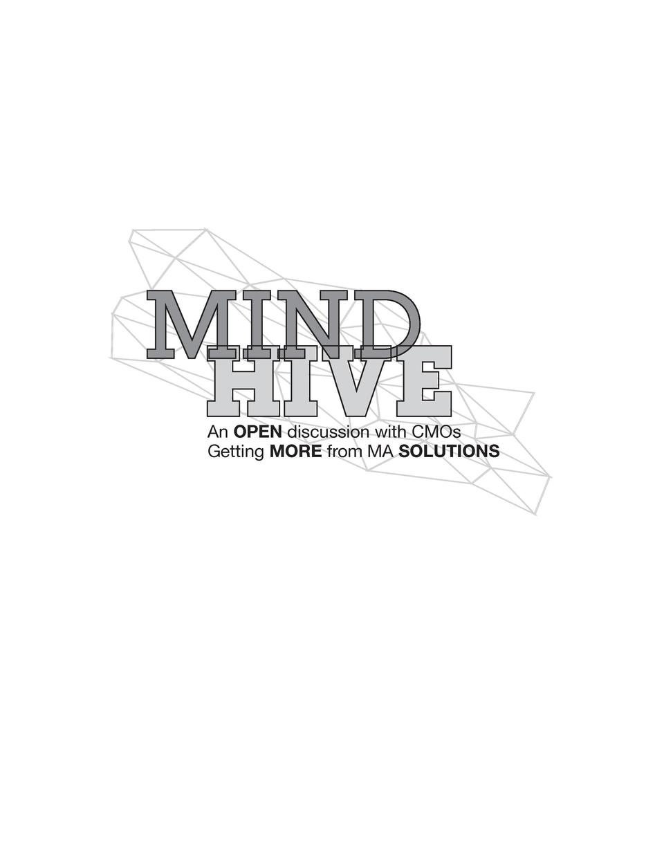 MIND  HIVE  An OPEN discussion with CMOs Getting MORE from MA SOLUTIONS