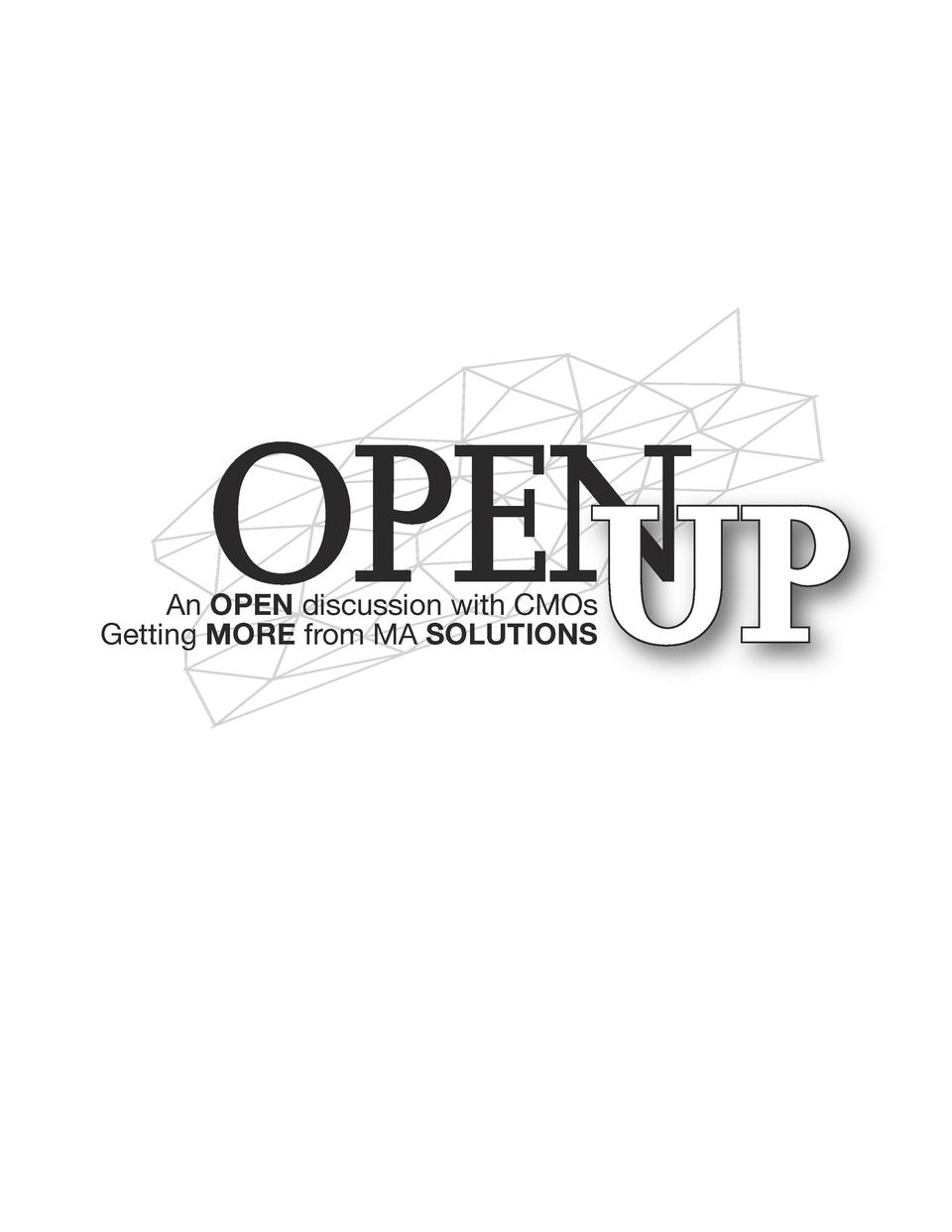OPEN UP  An OPEN discussion with CMOs Getting MORE from MA SOLUTIONS