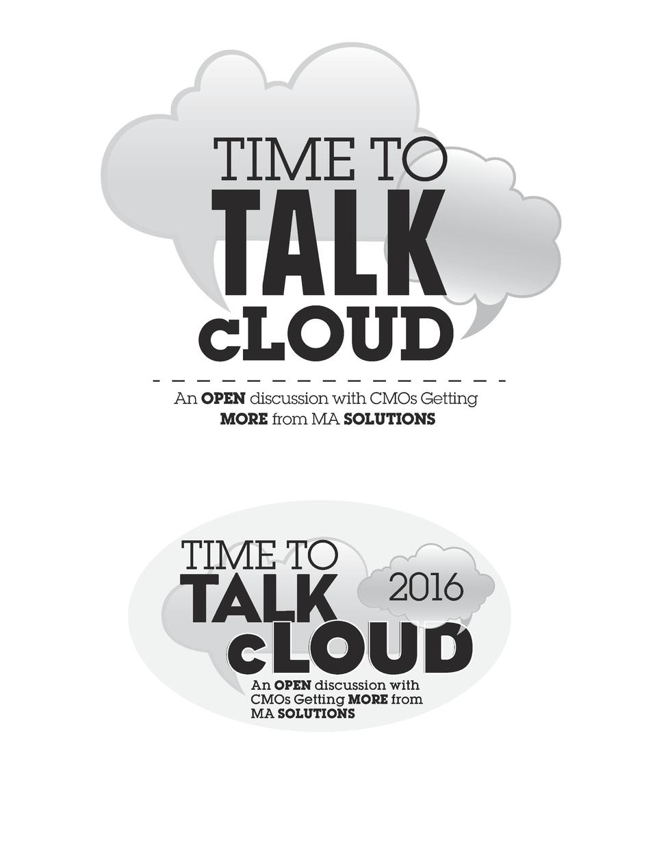TIME TO  TALK cLOUD  An OPEN discussion with CMOs Getting MORE from MA SOLUTIONS  TIME TO  TALK  2016  cLOUD An OPEN discu...