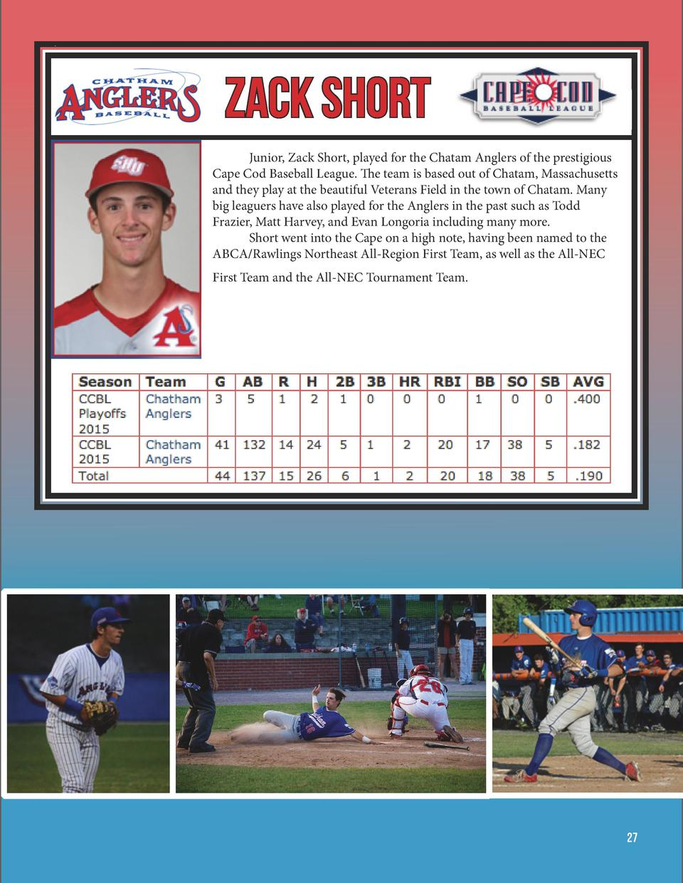 Zack Short       Junior, Zack Short, played for the Chatam Anglers of the prestigious Cape Cod Baseball League. The tea...