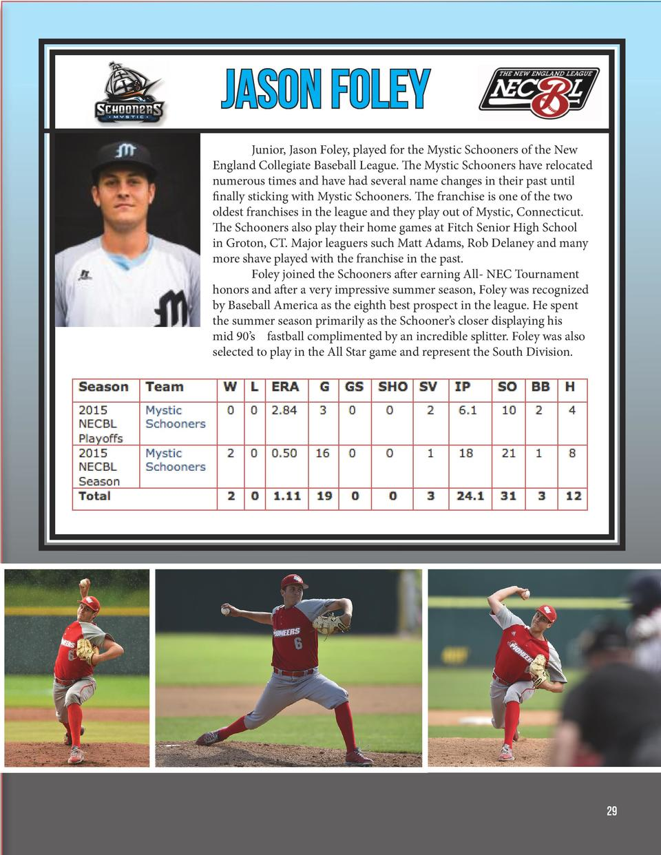 Jason Foley   Junior, Jason Foley, played for the Mystic Schooners of the New England Collegiate Baseball League. The Myst...