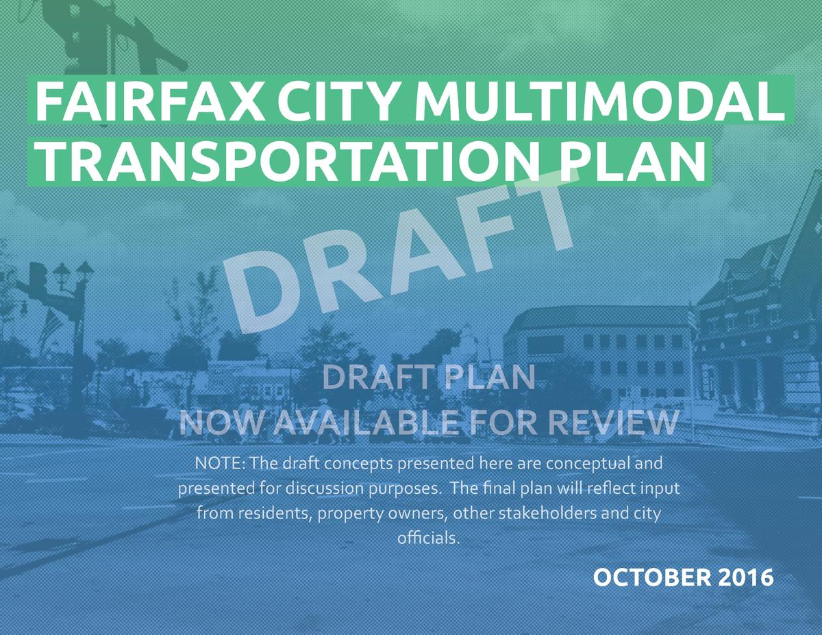 FAIRFAX CITY MULTIMODAL TRANSPORTATION PLAN  R D  T F A  DRAFT PLAN NOW AVAILABLE FOR REVIEW NOTE  The draft concepts pres...