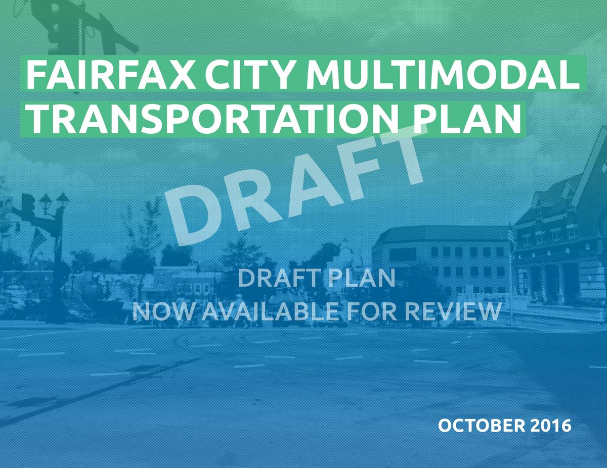 FAIRFAX CITY MULTIMODAL TRANSPORTATION PLAN  R D  T F A  DRAFT PLAN NOW AVAILABLE FOR REVIEW  OCTOBER 2016