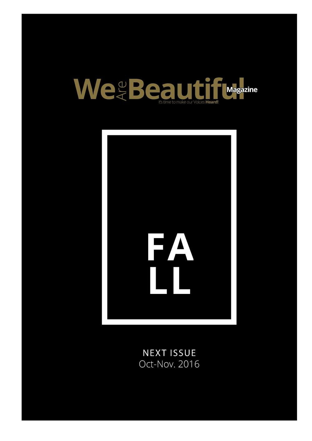 Are  We Beautiful  Magazine  It   s time to make our Voices Heard   FA LL NEX T ISSUE Oct-Nov. 2016  WE ARE BEAUTIFUL MA G...
