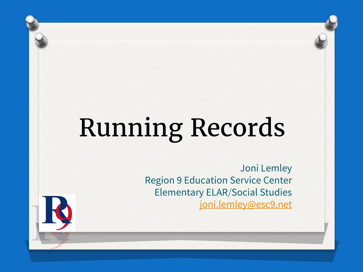 Running Records Joni Lemley Region 9 Education Service Center Elementary ELAR Social Studies joni.lemley esc9.net