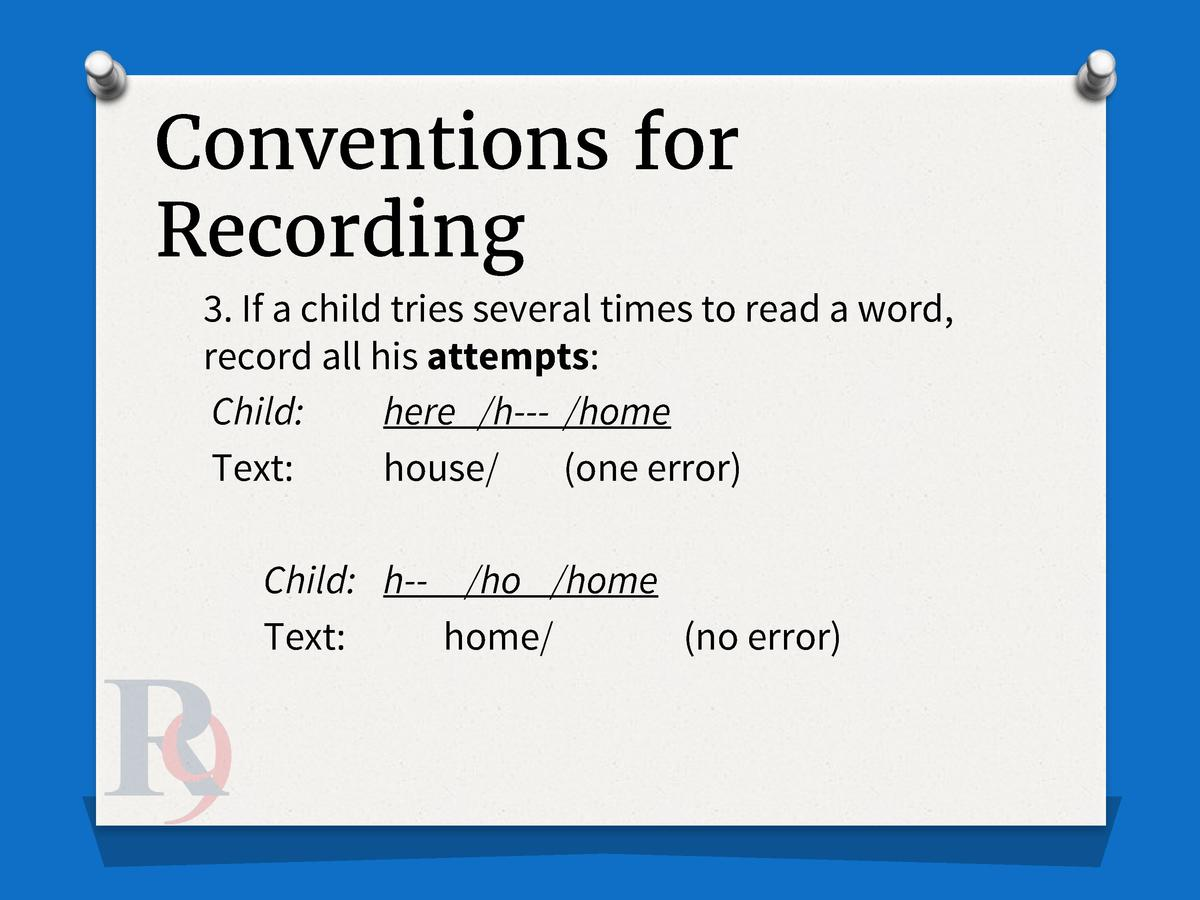 Conventions for Recording 3. If a child tries several times to read a word, record all his attempts  Child  here  h---  ho...