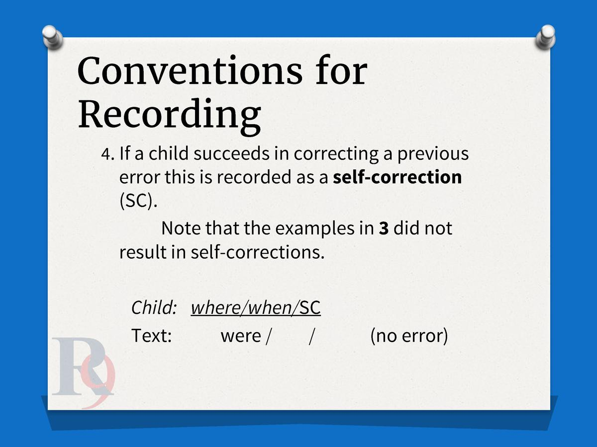 Conventions for Recording 4. If a child succeeds in correcting a previous  error this is recorded as a self-correction  SC...