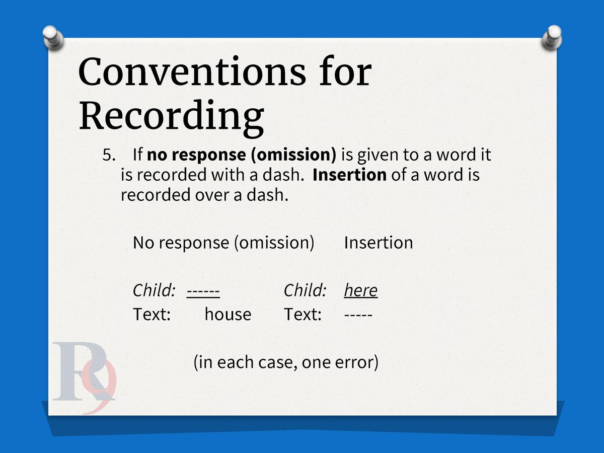 Conventions for Recording 5. If no response  omission  is given to a word it is recorded with a dash. Insertion of a word ...