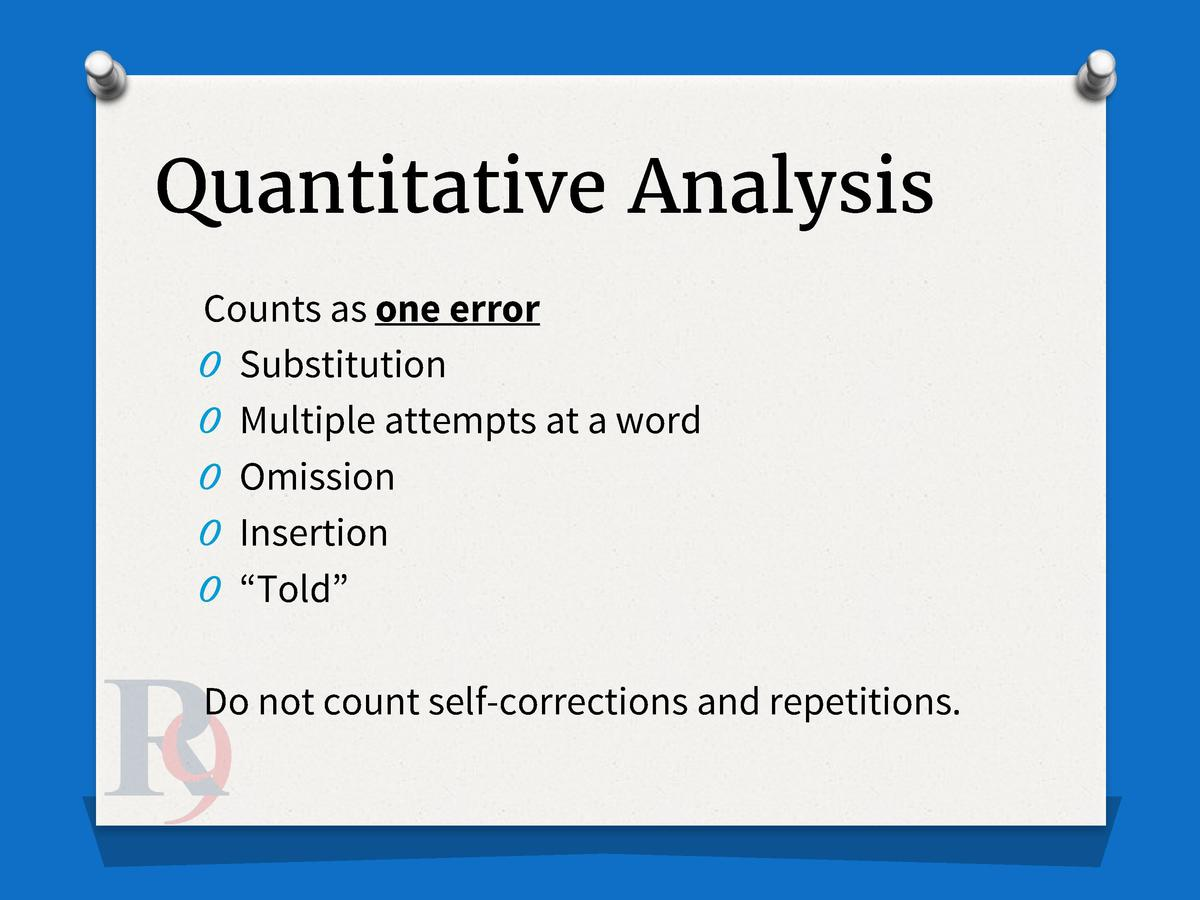 Quantitative Analysis Counts as one error O Substitution O Multiple attempts at a word O Omission O Insertion O    Told   ...