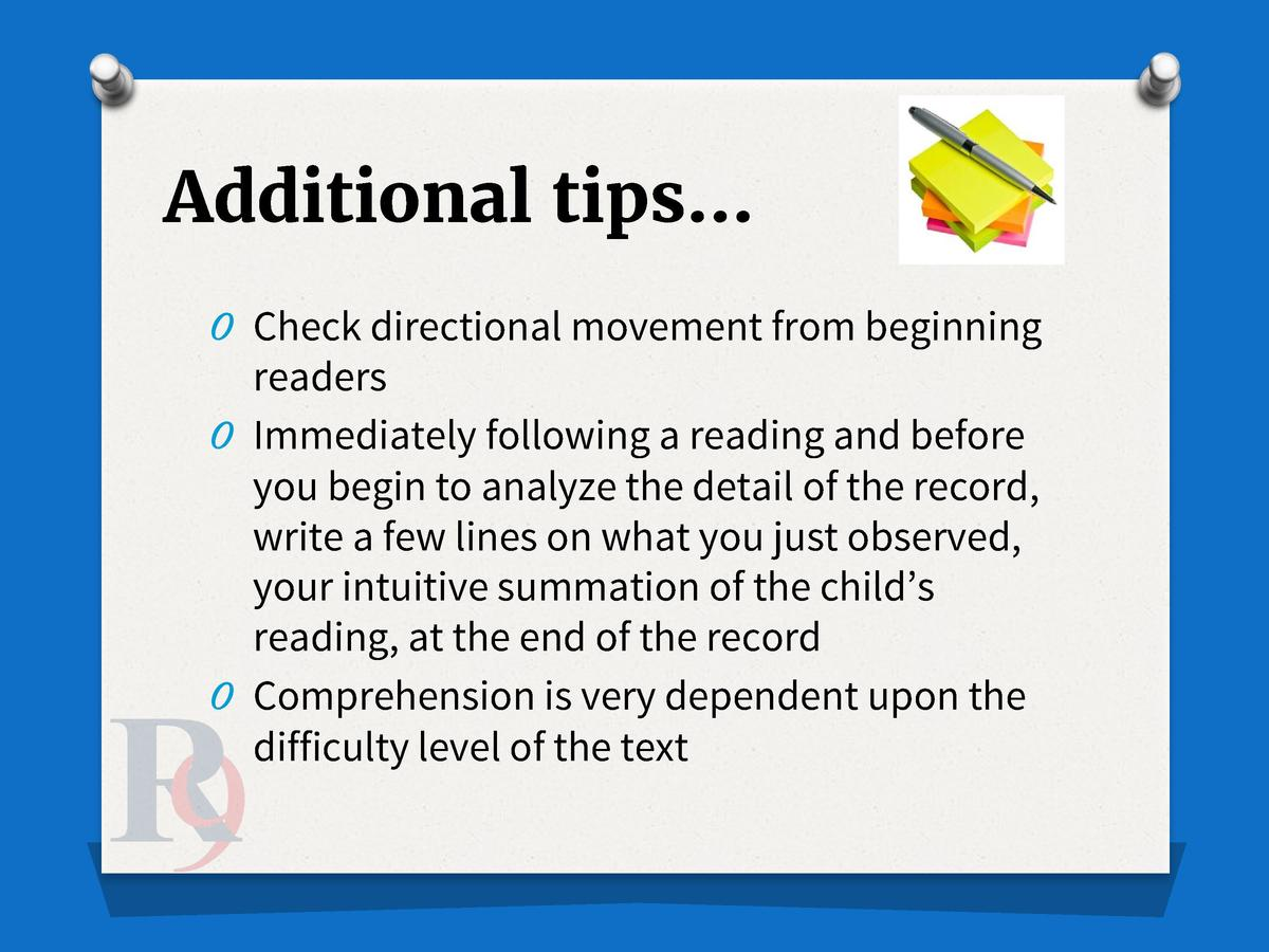 Additional tips    O Check directional movement from beginning  readers O Immediately following a reading and before you b...