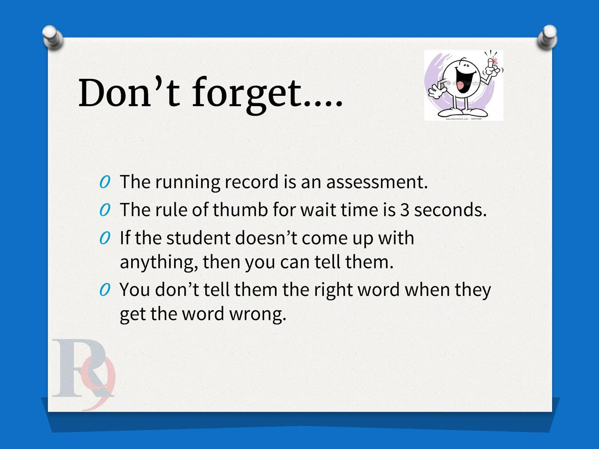 Don   t forget   . O The running record is an assessment. O The rule of thumb for wait time is 3 seconds. O If the student...