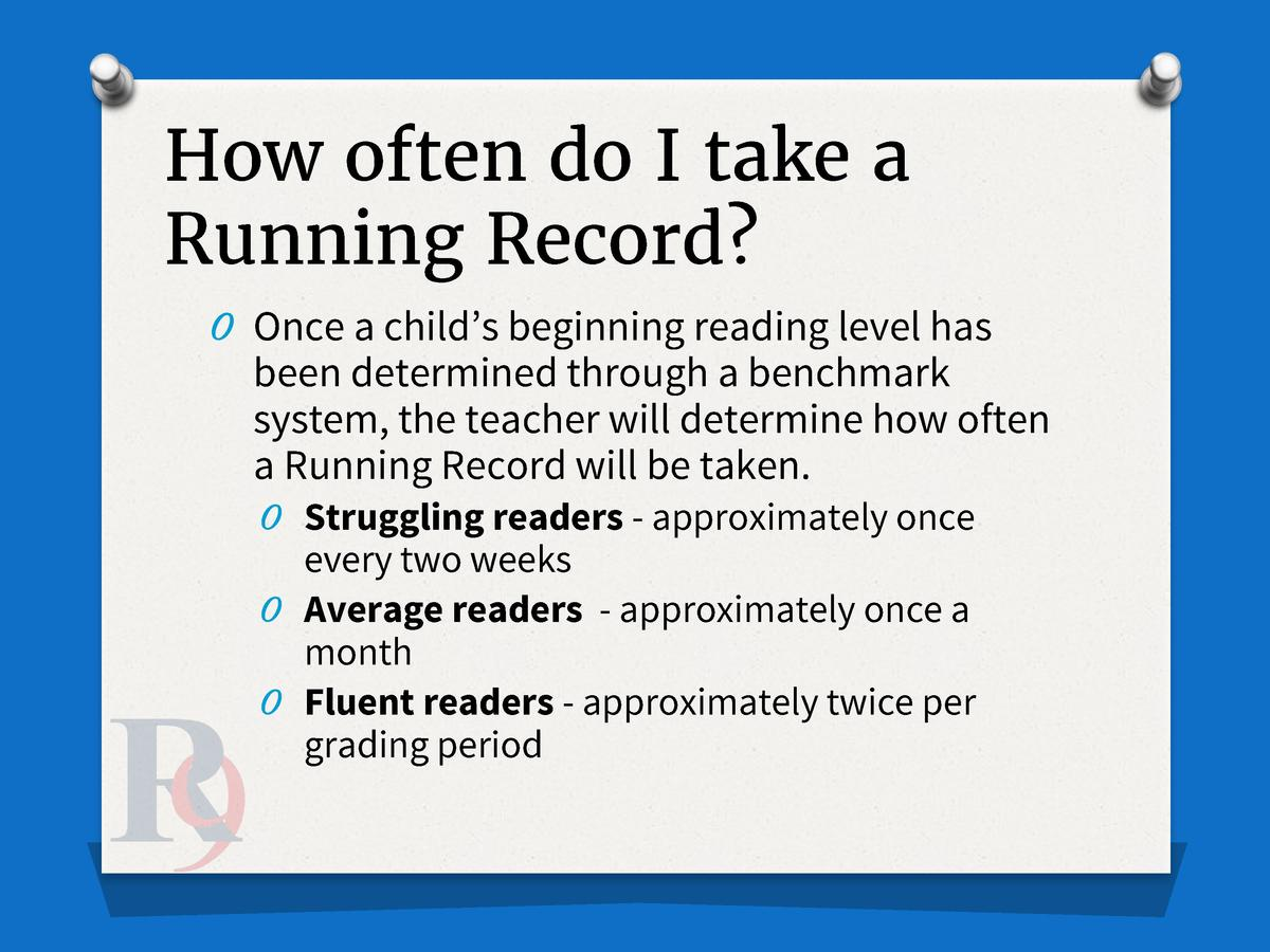 How often do I take a Running Record  O Once a child   s beginning reading level has  been determined through a benchmark ...
