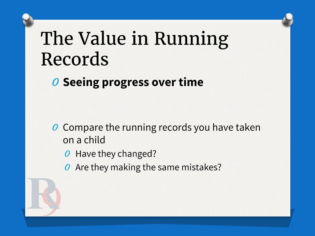 The Value in Running Records O Seeing progress over time  O Compare the running records you have taken  on a child O Have ...