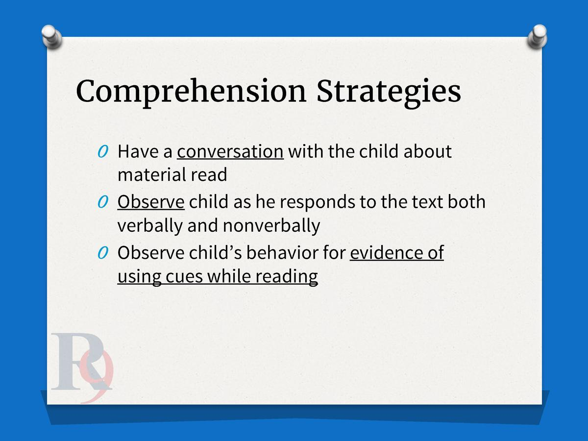 Comprehension Strategies O Have a conversation with the child about  material read O Observe child as he responds to the t...