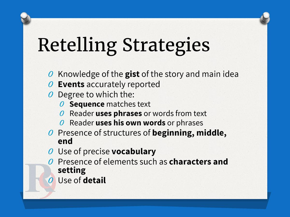 Retelling Strategies O Knowledge of the gist of the story and main idea O Events accurately reported O Degree to which the...
