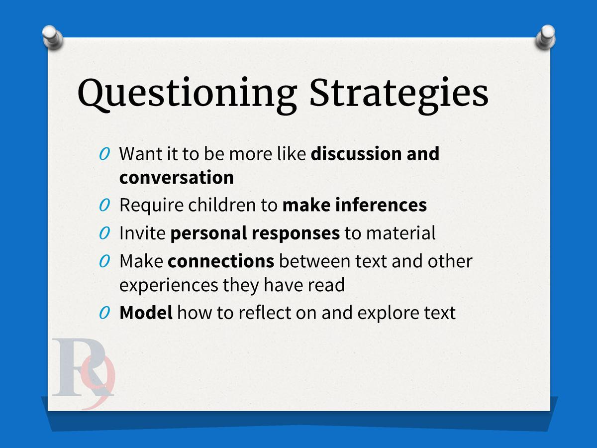 Questioning Strategies O Want it to be more like discussion and O O O O  conversation Require children to make inferences ...
