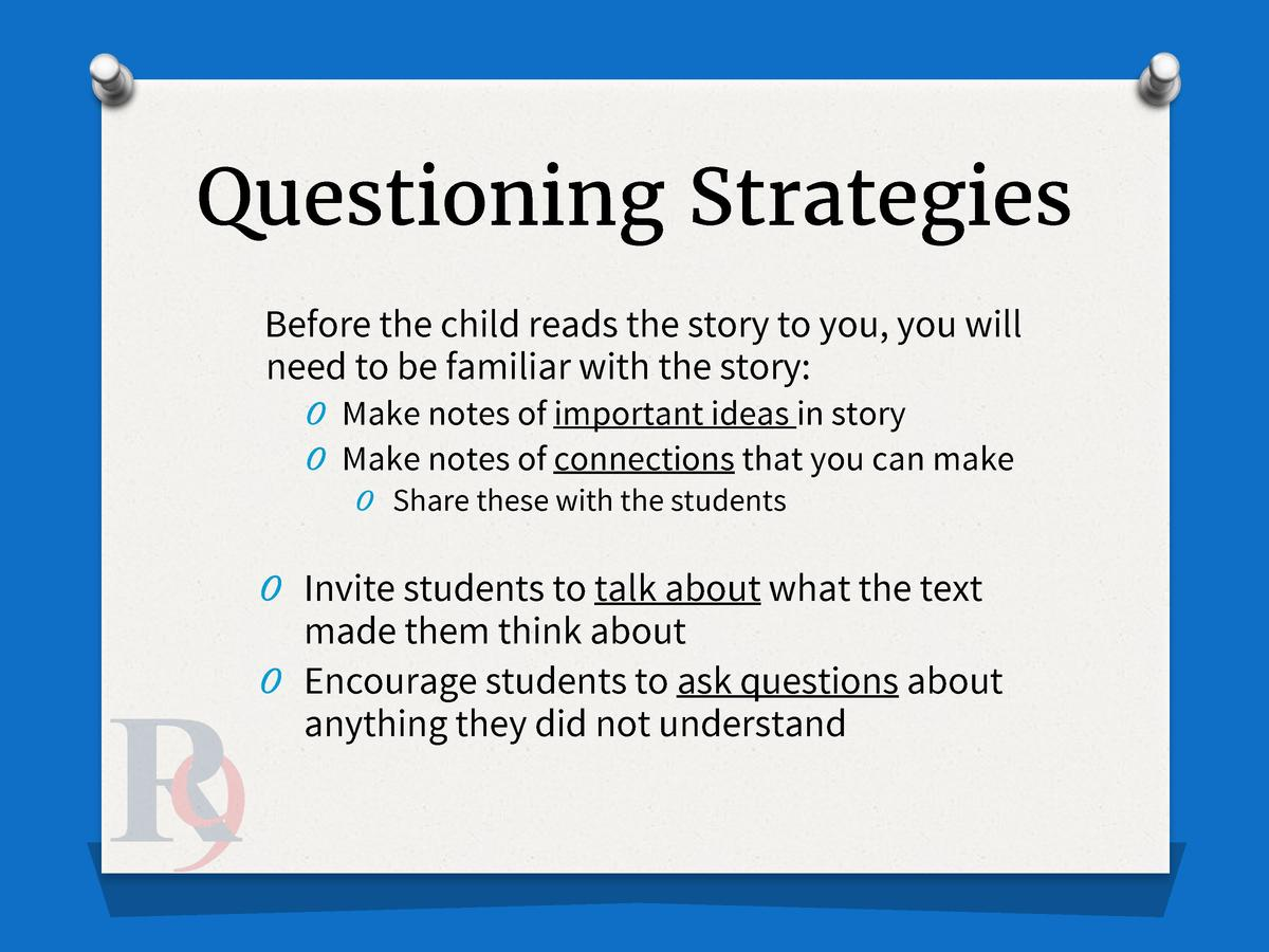 Questioning Strategies Before the child reads the story to you, you will need to be familiar with the story  O Make notes ...
