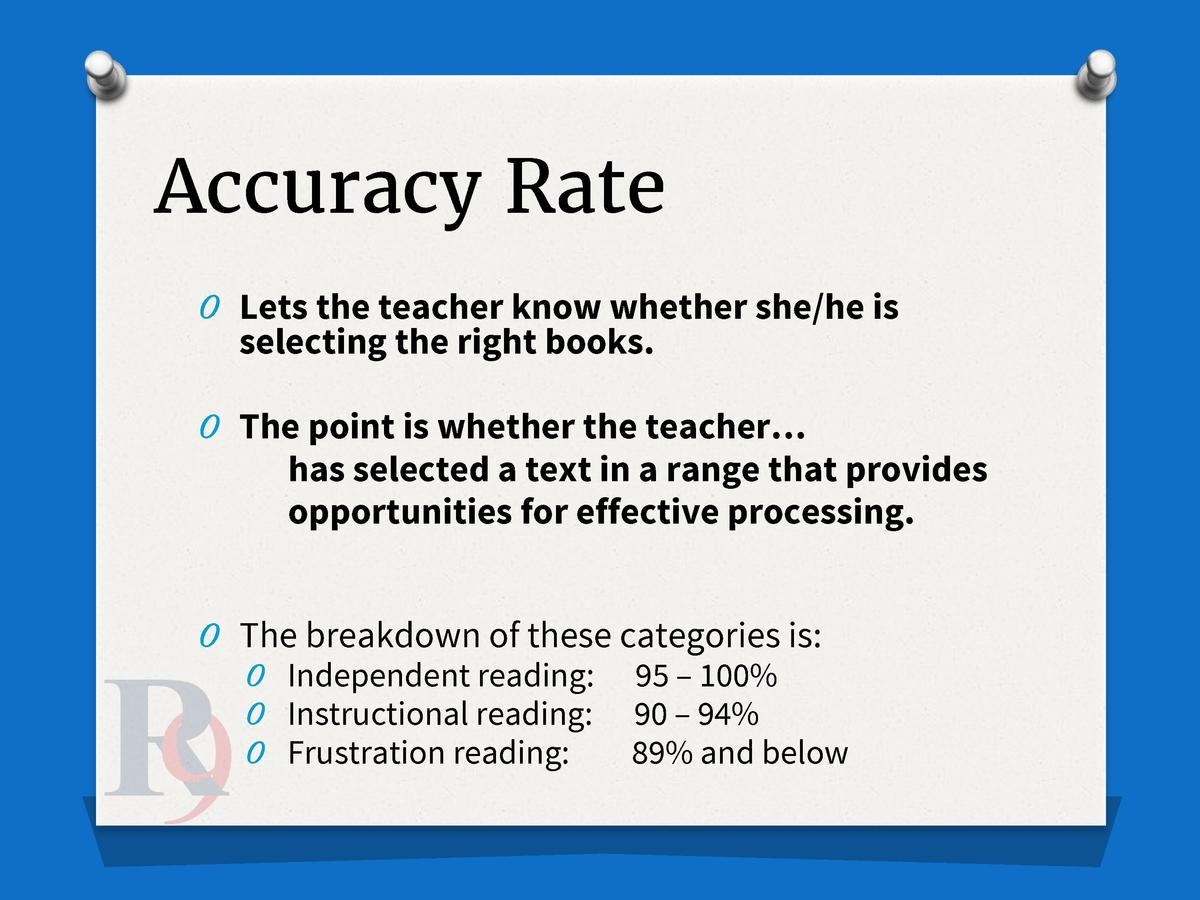 Accuracy Rate O Lets the teacher know whether she he is  selecting the right books.  O The point is whether the teacher   ...