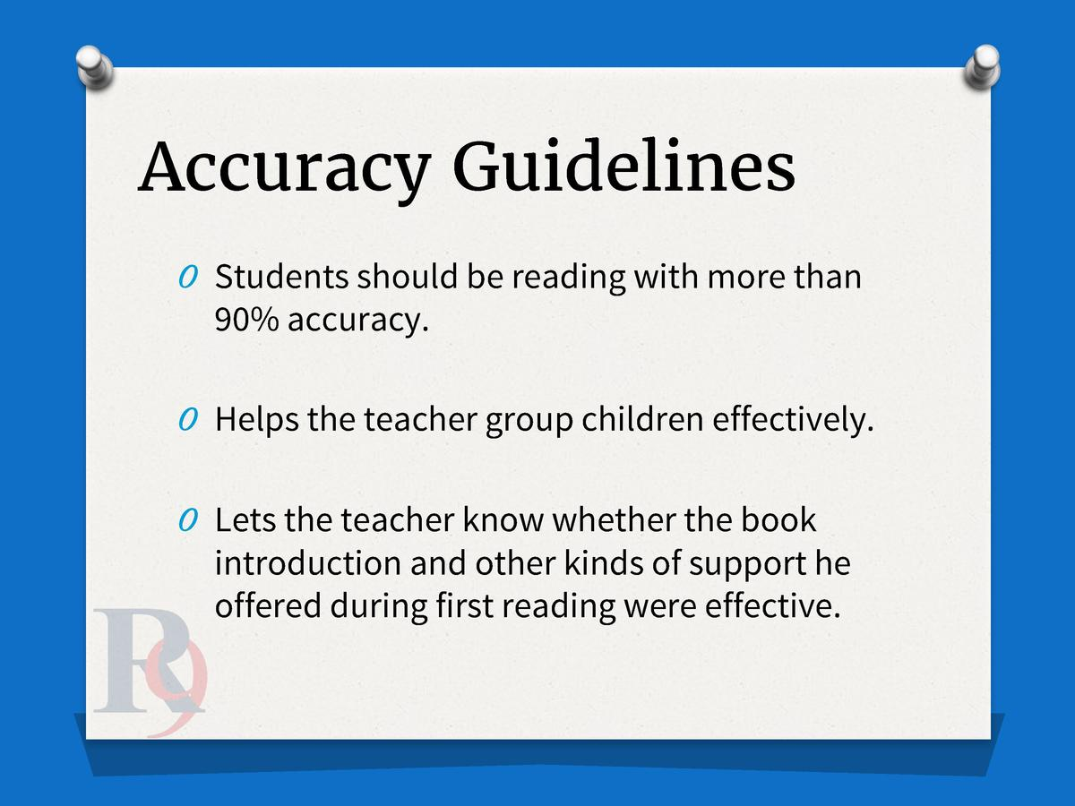 Accuracy Guidelines O Students should be reading with more than  90  accuracy. O Helps the teacher group children effectiv...