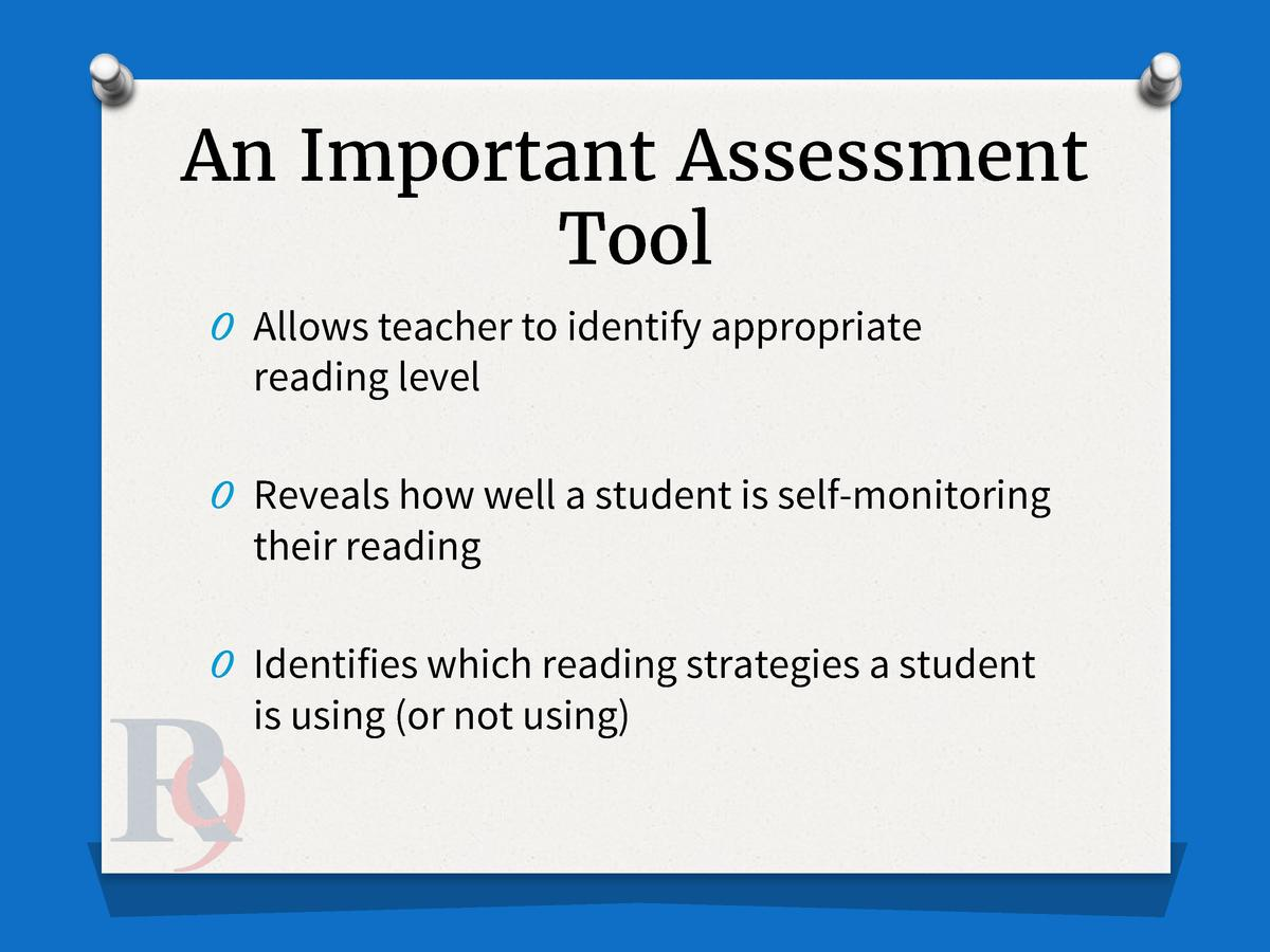 An Important Assessment Tool O Allows teacher to identify appropriate  reading level O Reveals how well a student is self-...