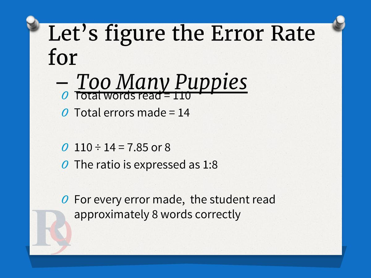 Let   s figure the Error Rate for    O Total Toowords Many Puppies read   110 O Total errors made   14 O 110    14   7.85 ...