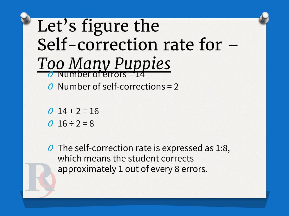 Let   s figure the Self-correction rate for     Too Many Puppies O Number of errors   14 O Number of self-corrections   2 ...
