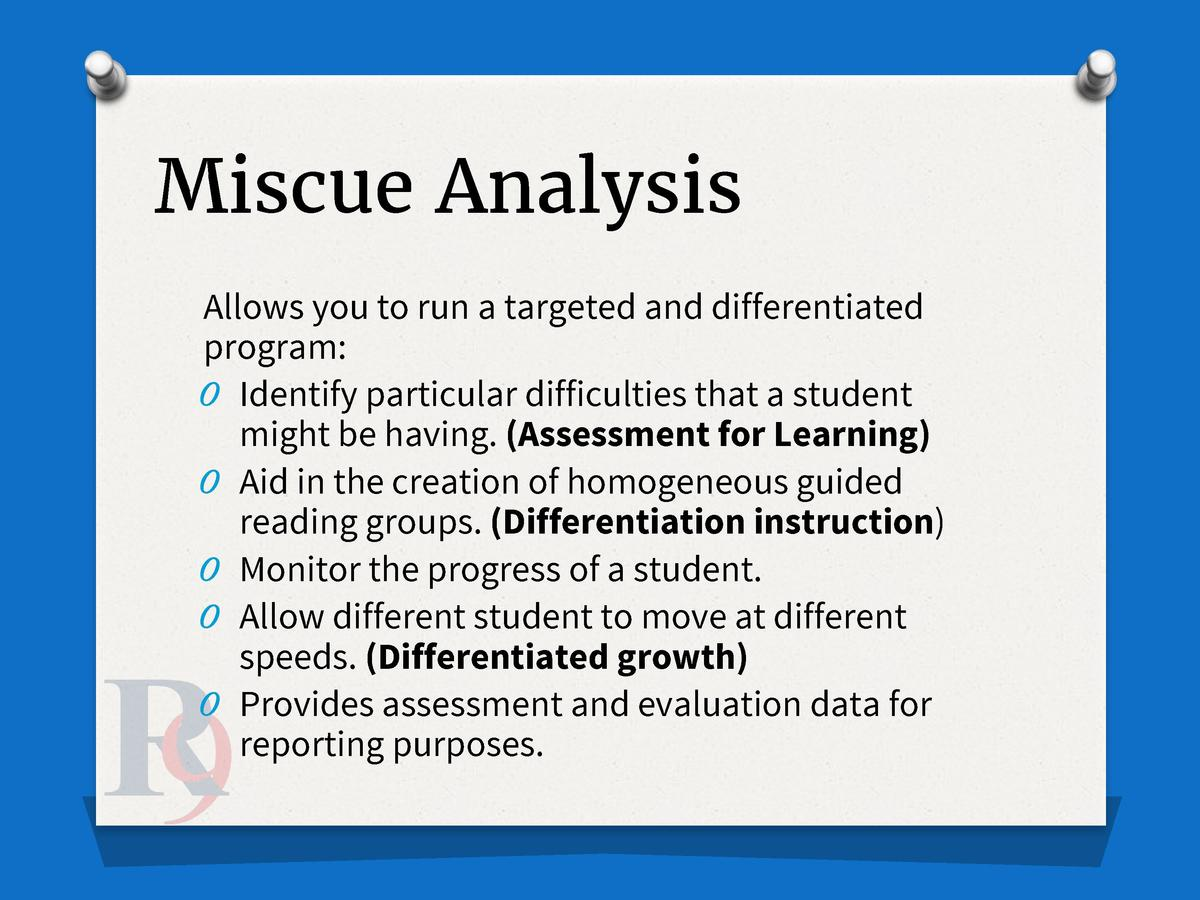 Miscue Analysis Allows you to run a targeted and differentiated program  O Identify particular difficulties that a student...