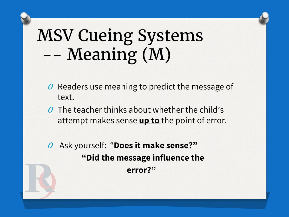 MSV Cueing Systems -- Meaning  M  O Readers use meaning to predict the message of  text. O The teacher thinks about whethe...