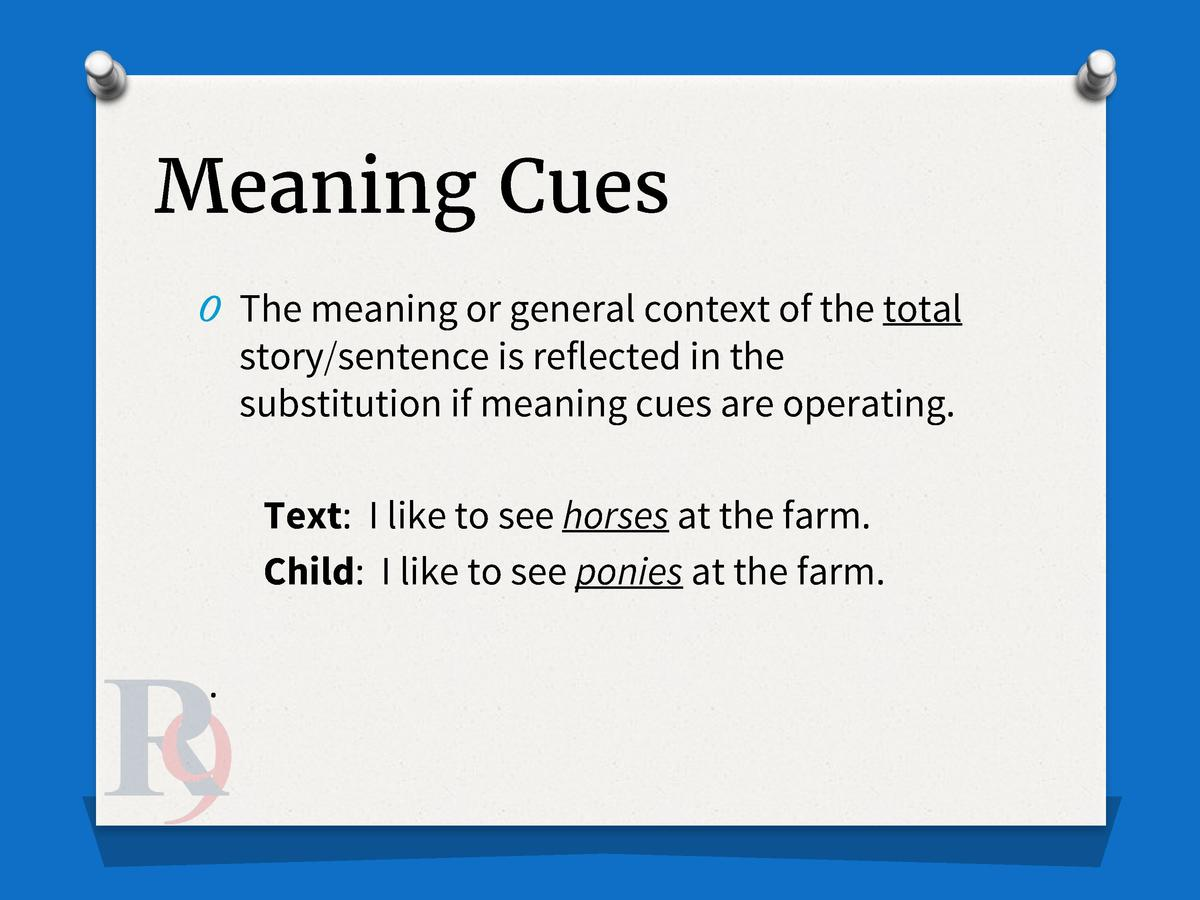 Meaning Cues O The meaning or general context of the total  story sentence is reflected in the substitution if meaning cue...