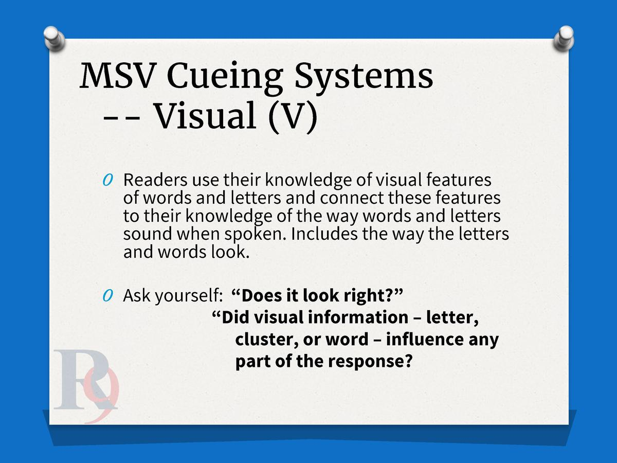 MSV Cueing Systems -- Visual  V  O Readers use their knowledge of visual features  of words and letters and connect these ...