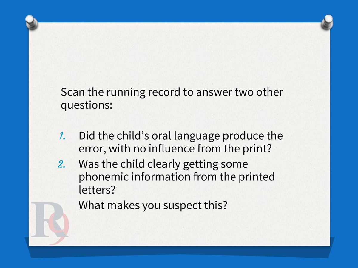 Scan the running record to answer two other questions  1. 2.  Did the child   s oral language produce the error, with no i...