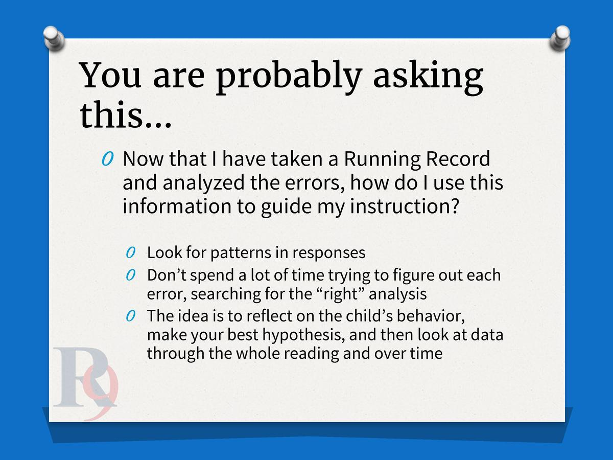 You are probably asking this    O Now that I have taken a Running Record  and analyzed the errors, how do I use this infor...