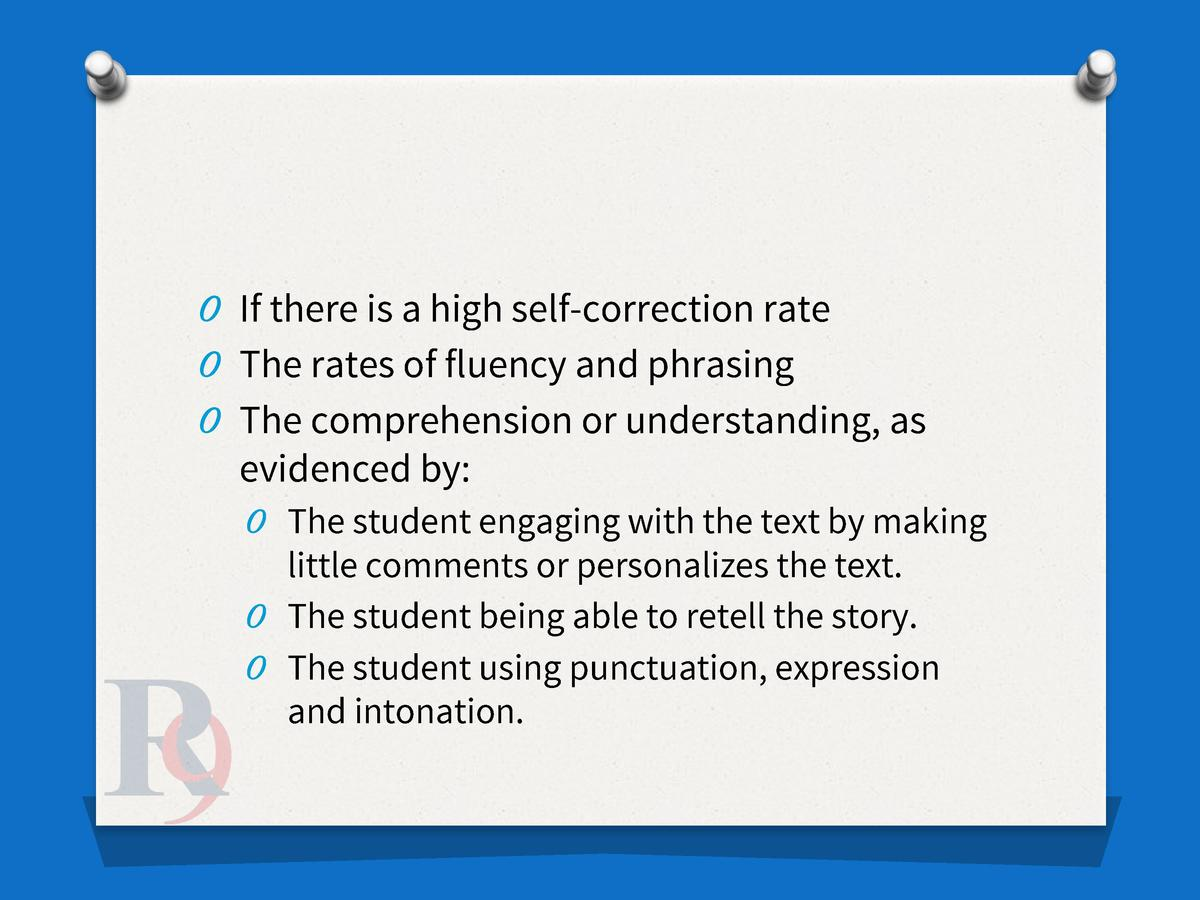 O If there is a high self-correction rate O The rates of fluency and phrasing O The comprehension or understanding, as  ev...