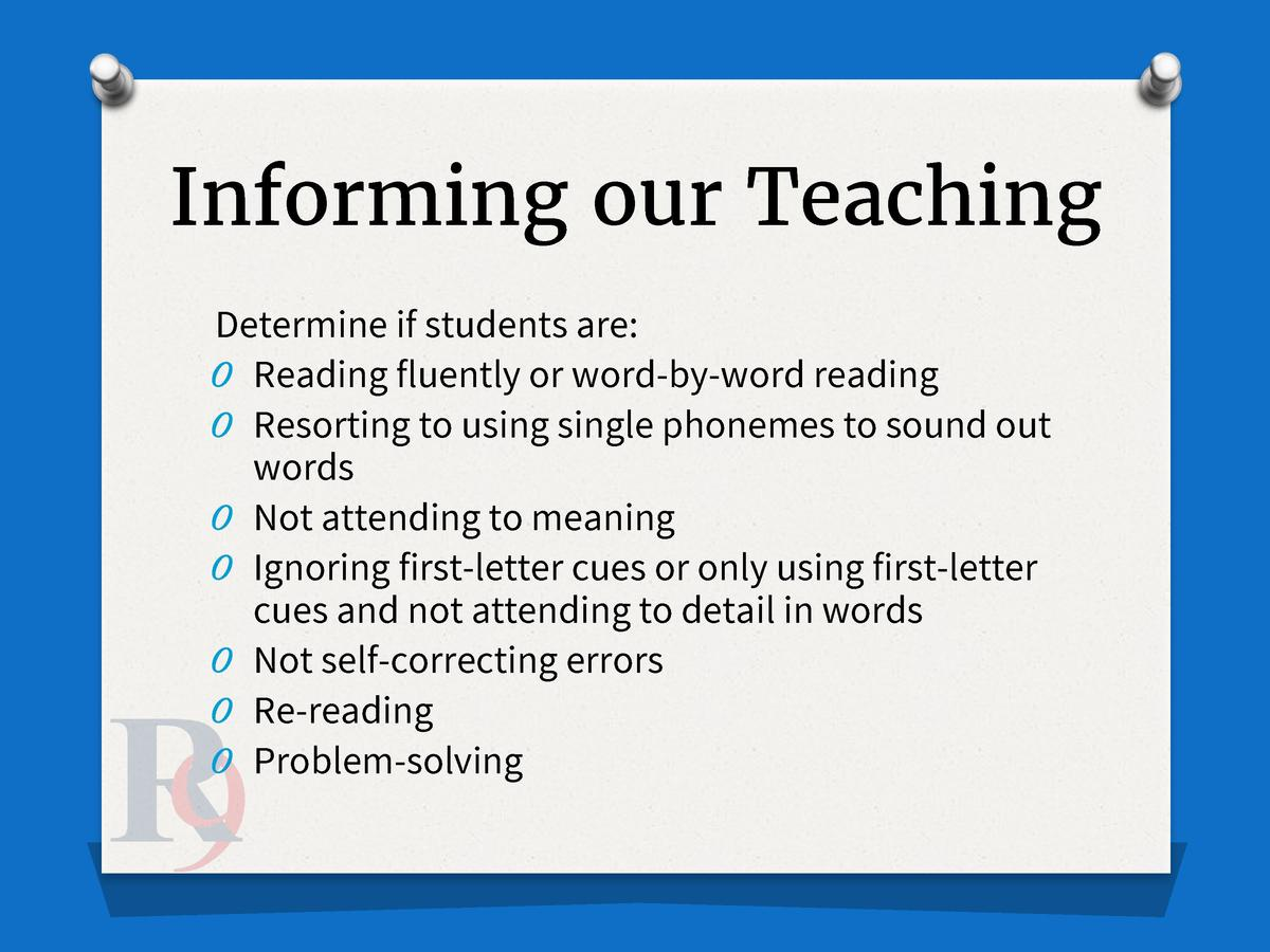 Informing our Teaching Determine if students are  O Reading fluently or word-by-word reading O Resorting to using single p...
