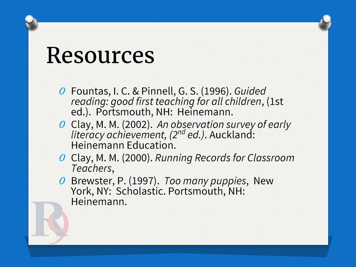Resources O Fountas, I. C.   Pinnell, G. S.  1996 . Guided  reading  good first teaching for all children,  1st ed. . Port...