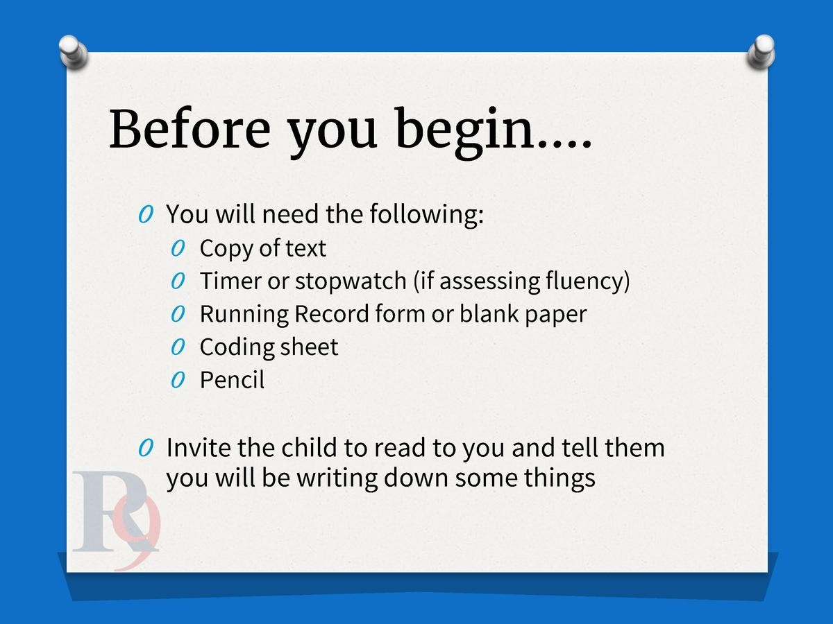 Before you begin   . O You will need the following  O Copy of text O Timer or stopwatch  if assessing fluency  O Running R...