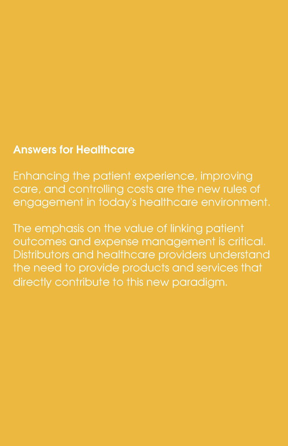 Answers for Healthcare Enhancing the patient experience, improving care, and controlling costs are the new rules of engage...
