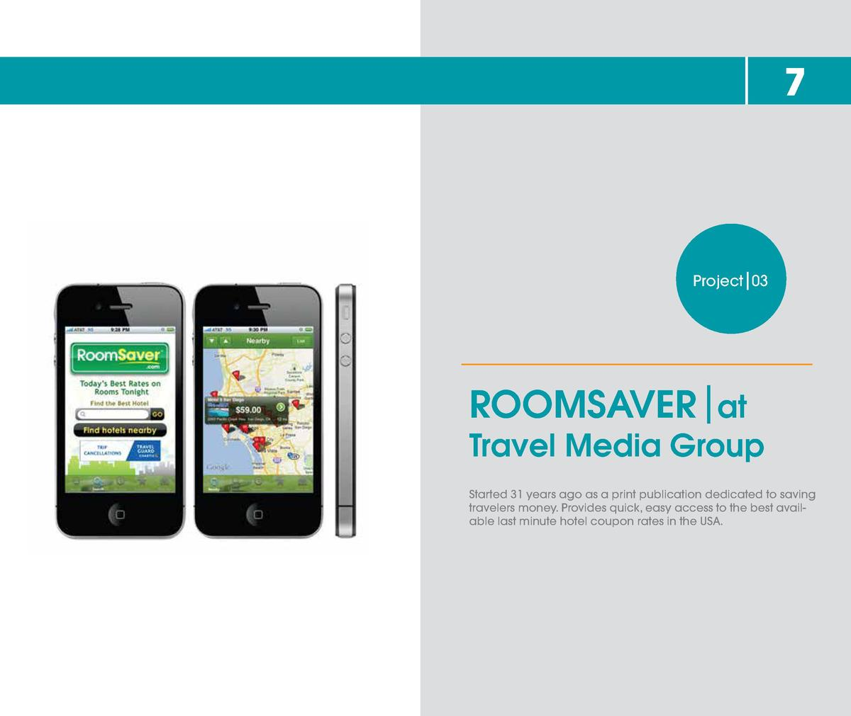 7  Project 03  ROOMSAVER at  Travel Media Group Started 31 years ago as a print publication dedicated to saving travelers ...
