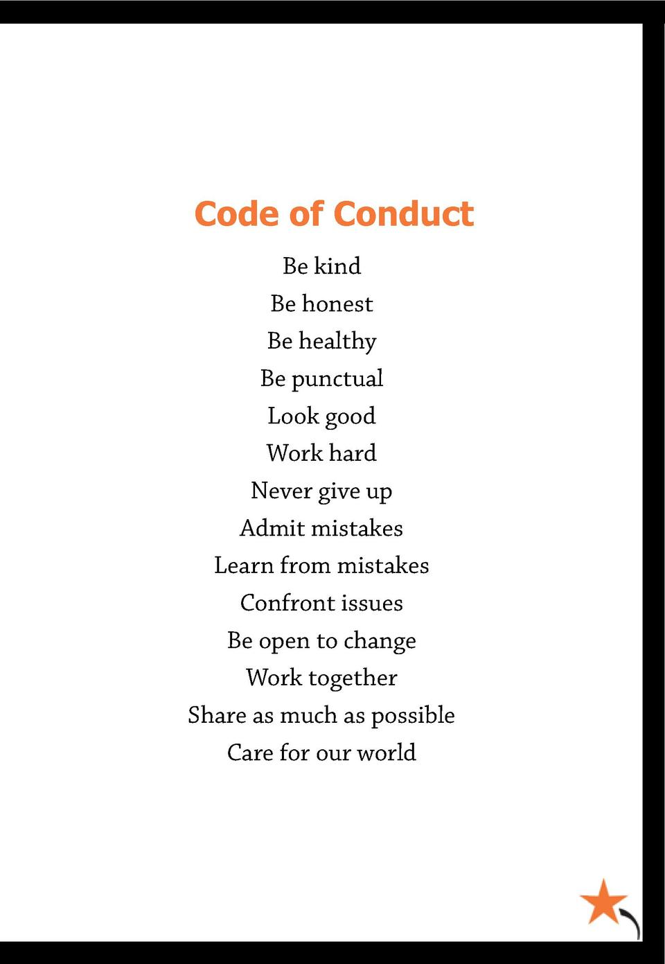 Code of Conduct Be kind Be honest Be healthy Be punctual Look good Work hard Never give up Admit mistakes Learn from mista...