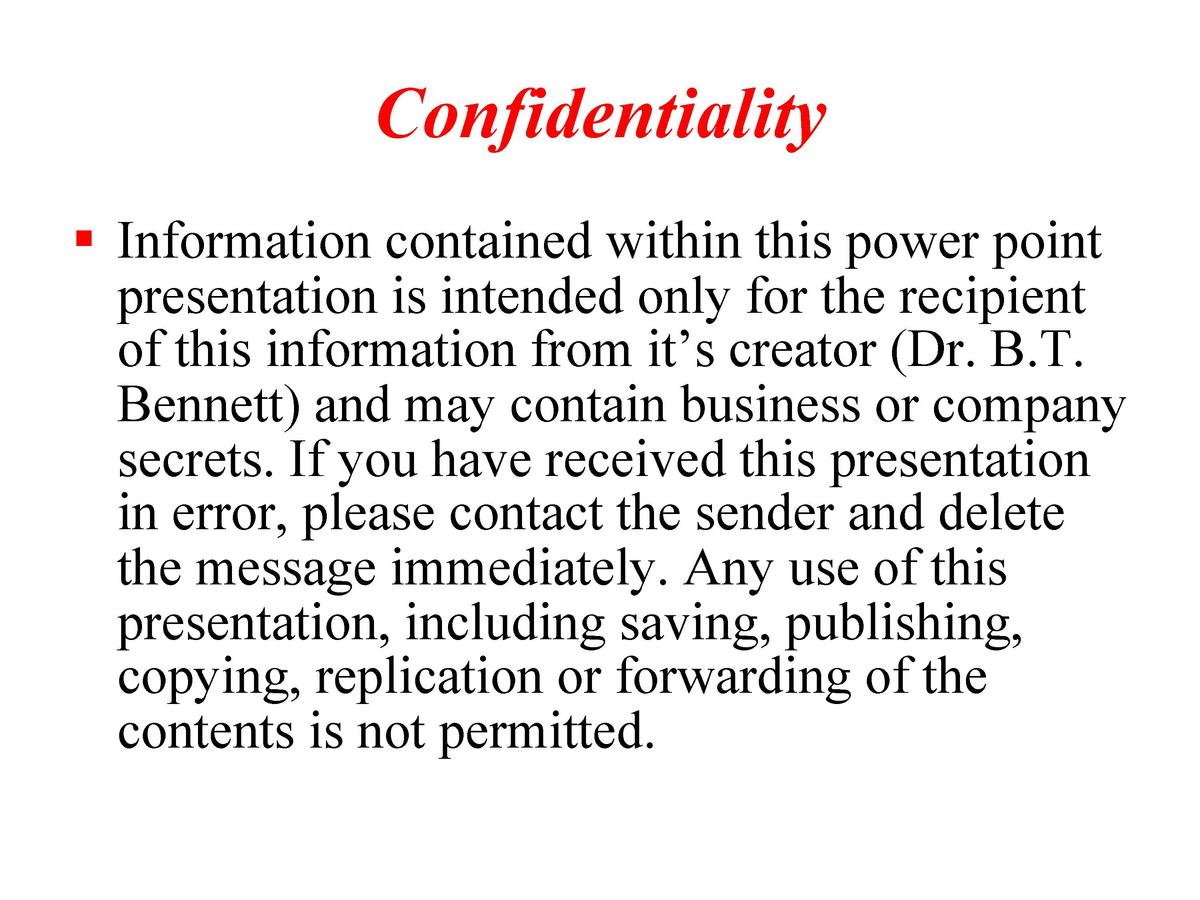 Confidentiality    Information contained within this power point presentation is intended only for the recipient of this i...