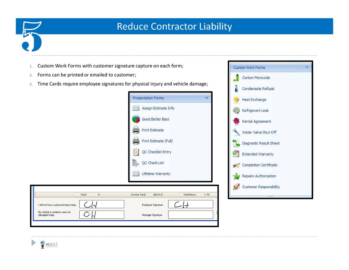 Reduce Contractor Liability  1.  Custom Work Forms with customer signature capture on each form   2.  Forms can be printed...