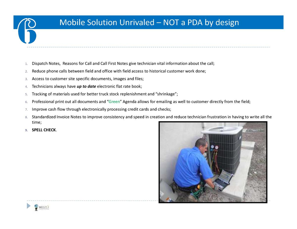 Mobile Solution Unrivaled     NOT a PDA by design  1.  Dispatch Notes, Reasons for Call and Call First Notes give technici...